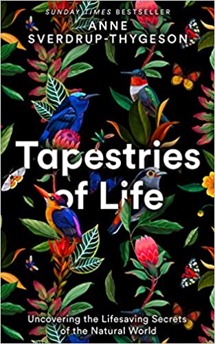 Tapestries of Life: Uncovering the Lifesaving Secrets of the Natural World by Anne Sverdrup-Thygeson