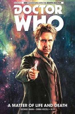 Doctor Who: The Eighth Doctor, Volume 1: A Matter of Life and Death by George Mann, Emma Vieceli