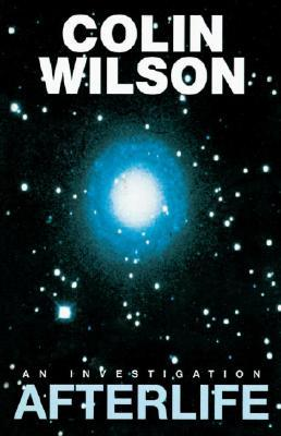 Afterlife: An Investigation by Colin Wilson