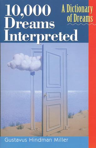 10,000 Dreams Interpreted: A Dictionary of Dreams by Hans Holzer, Gustavus Hindman Miller