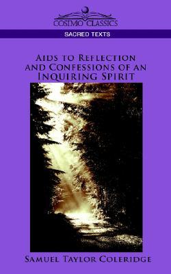 Aids to Reflection and Confessions of an Inquiring Spirit by Samuel Taylor Coleridge