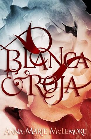 Blanca & Roja by Anna-Marie McLemore
