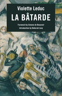 La Batarde = The Bastard by Violette Leduc