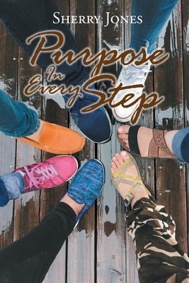Purpose In Every Step by Sherry Jones