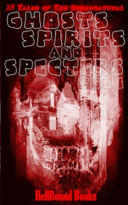 Ghosts, Spirits and Specters: Volume 1 by T. Fox Dunham, Richard Raven, Sarah Cannavo