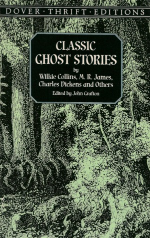 Classic Ghost Stories by Wilkie Collins, M. R. James, Charles Dickens and Others by John Grafton