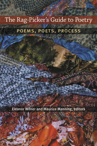 The Rag-Picker's Guide to Poetry: Poems, Poets, Process by Maurice Manning, Eleanor Wilner