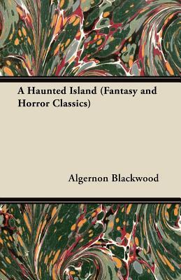 A Haunted Island by Algernon Blackwood