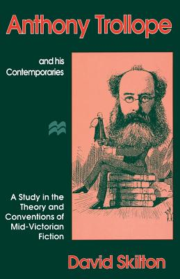 Anthony Trollope and His Contemporaries: A Study in the Theory and Conventions of Mid-Victorian Fiction by David Skilton