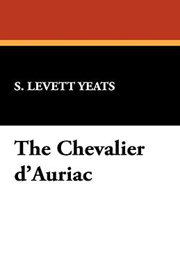 The Chevalier D'Auriac by S. Levett Yeats