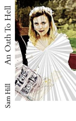 An Oath To Hell by Sam Hill