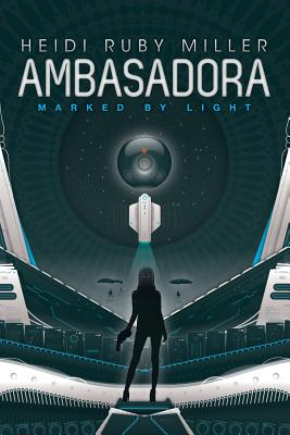 Ambasadora Book One - Marked By Light by Heidi Ruby Miller
