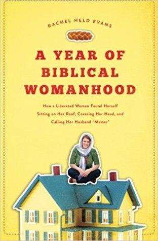 A Year of Biblical Womanhood by Rachel Held Evans