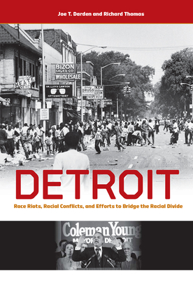 Detroit: Race Riots, Racial Conflicts, and Efforts to Bridge the Racial Divide by Joe T. Darden, Richard W. Thomas