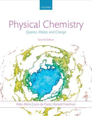 Physical Chemistry: Quanta, Matter, and Change by Julio de Paula, Peter Atkins, Ronald Friedman
