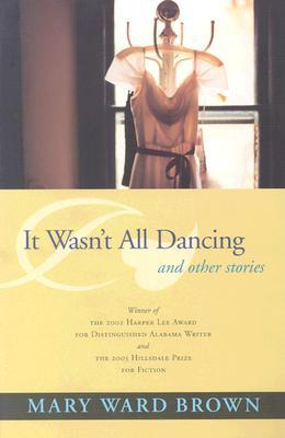 It Wasn't All Dancing and Other Stories by Mary Ward Brown