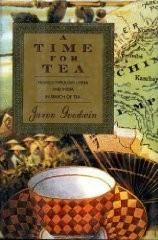 A Time For Tea: Travels Through China and India in Search of Tea by Jason Goodwin