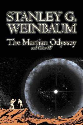 The Martian Odyssey and Other SF by Stanley G. Weinbaum, Science Fiction, Adventure, Short Stories by Stanley G. Weinbaum