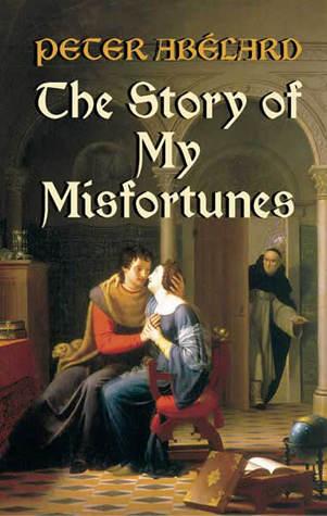 The Story of My Misfortunes by Ralph Adams Cram, Henry Adams Bellows, Pierre Abélard