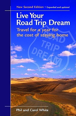 Live Your Road Trip Dream by Phil S. White, Carol White