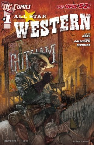 All Star Western #1 by Various, Jimmy Palmiotti, Justin Gray, Moritat