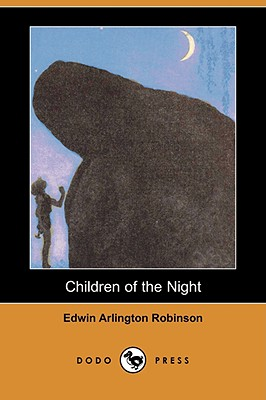 Children of the Night (Dodo Press) by Edwin Arlington Robinson