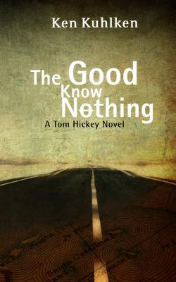 The Good Know Nothing: A California Century Mystery by Ken Kuhlken