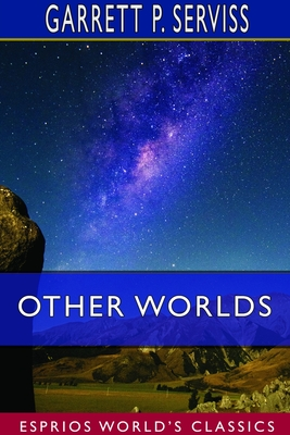 Other Worlds (Esprios Classics) by Garrett P. Serviss