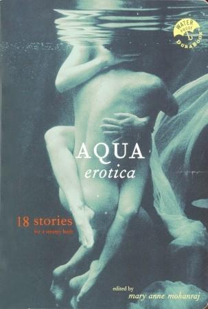 Aqua Erotica: 18 Stories for a Steamy Bath by Mary Anne Mohanraj