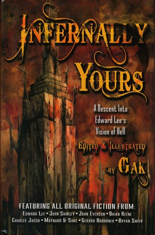 Infernally Yours: A Descent Into Edward Lee's Vison of Hell by Bryan Smith, John Everson, Maynard and Sims, Gerard Houarner, Ed Lee, Brian Keene, GAK, John Shirley, Charlee Jacob