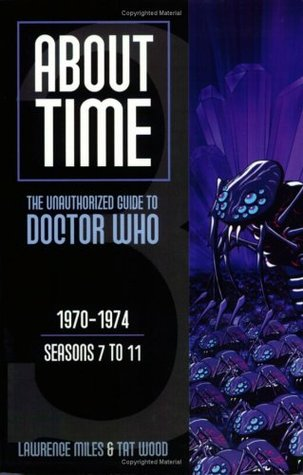 About Time 3: The Unauthorized Guide to Doctor Who by Lawrence Miles, Tat Wood