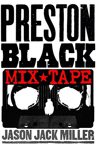 The PRESTON BLACK MIX TAPE: A Preston Black Bundle: From the MURDER BALLADS AND WHISKEY Series by Jason Jack Miller