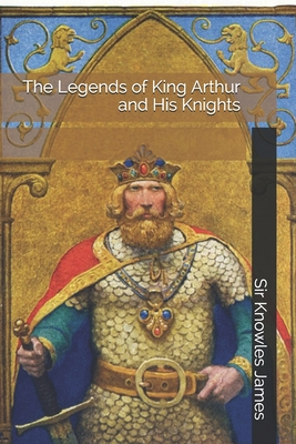 The Legends of King Arthur and His Knights by Malory Thomas, Knowles James