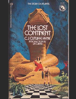 The Lost Continent: A Fantastic Story of Action & Adventure (Annotated) By Charles John Cutcliffe Wright Hyne. by Charles John Cutcliffe Wright Hyne