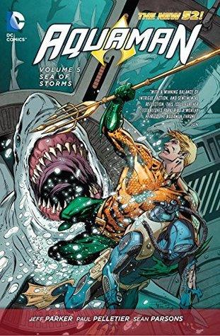 Aquaman, Volume 5: Sea of Storms by Sean Parsons, Paul Pelletier, Jeff Parker