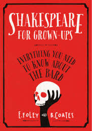 Shakespeare for Grown-ups: Everything you Need to Know about the Bard by Elizabeth Foley, Beth Coates