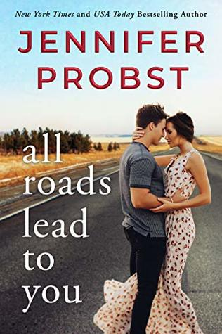 All Roads Lead to You by Jennifer Probst