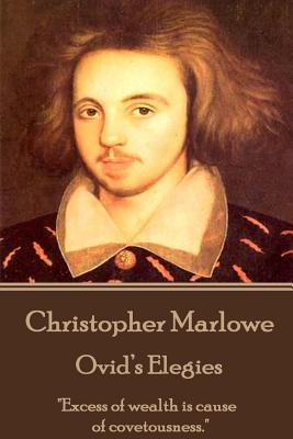 """Christopher Marlowe - Ovid's Elegies: """"Excess of wealth is cause of covetousness."""" by Christopher Marlowe"""