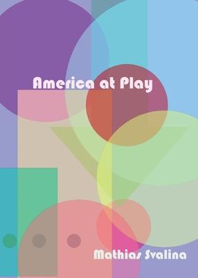 America At Play by Mathias Svalina