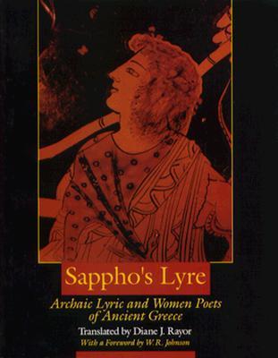 Sappho's Lyre: Archaic Lyric and Women Poets of Ancient Greece by W.R. Johnson, Diane J. Rayor