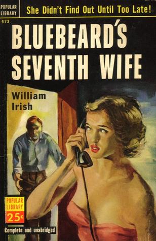 Bluebeard's Seventh Wife by William Irish, Cornell Woolrich