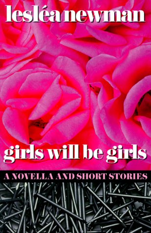 Girls Will Be Girls: A Novella and Short Stories by Lesléa Newman