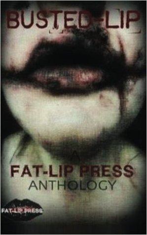 Busted Lip: Anthology by Xtina Marie, Essel Pratt, Kasey Hill, Peyton Pratt, Michael Noe, Anthony R Vidal, A.T. King, Cory Cline