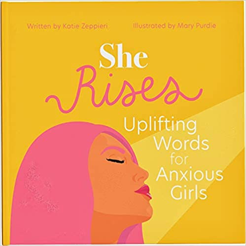She Rises: Uplifting Words for Anxious Girls by Katie Zeppieri