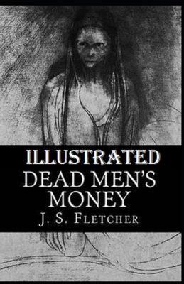 Dead Men's Money Illustrated by J. S. Fletcher