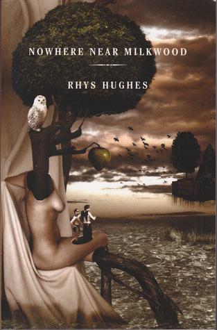 Nowhere Near Milkwood by Rhys Hughes