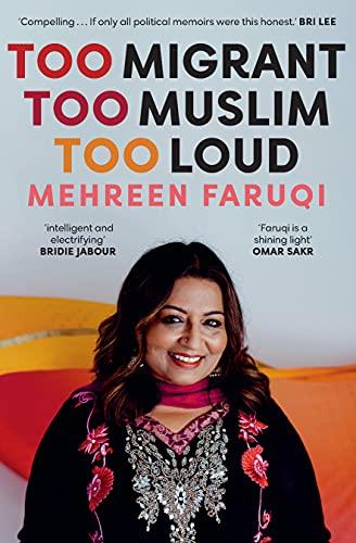 Too Migrant, Too Muslim, Too Loud by Mehreen Faruqi