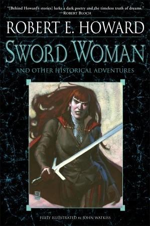 Sword Woman and Other Historical Adventures by Ruth Keegan, Robert E. Howard, Jim Keegan