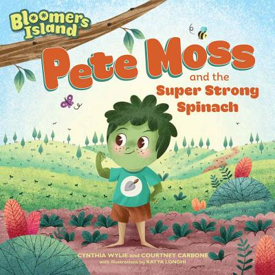 Pete Moss and the Super Strong Spinach: Bloomers Island Garden of Stories #1 by Courtney Carbone, Cynthia Wylie