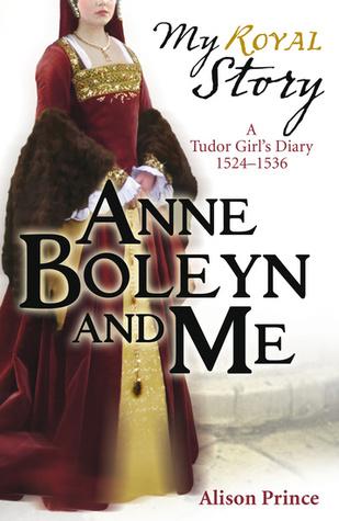 Anne Boleyn and Me: A Tudor Girl's Diary, 1524-1536 by Alison Prince